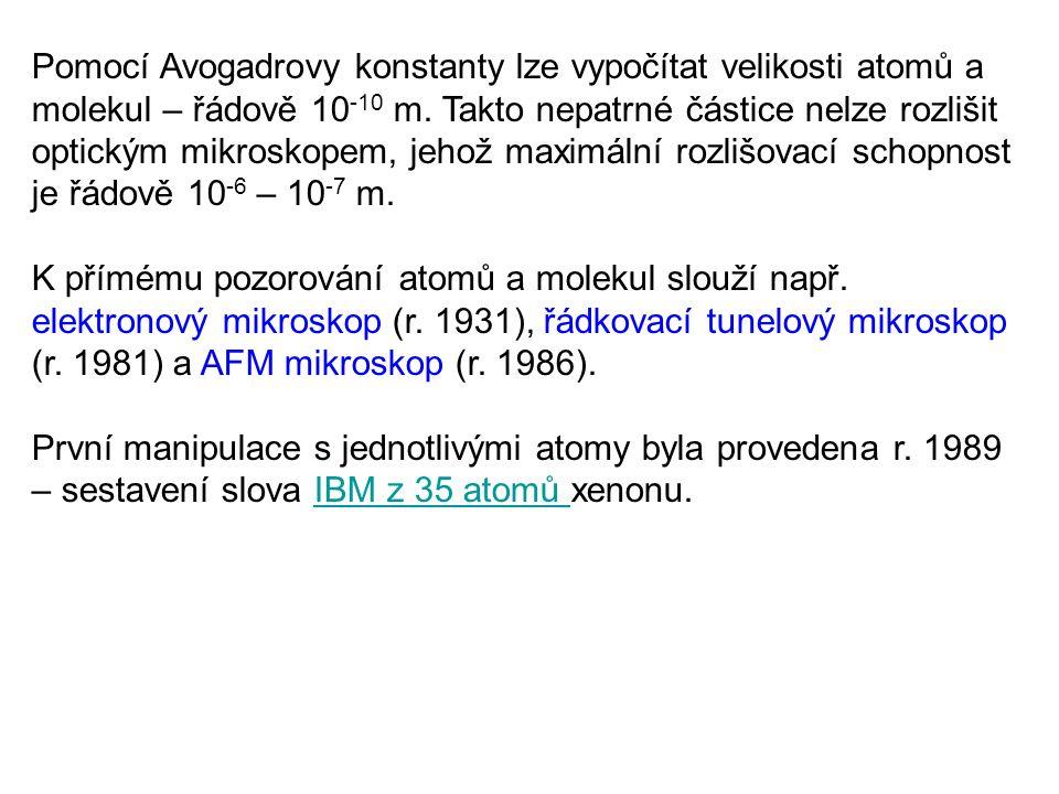 Pomocí Avogadrovy konstanty lze vypočítat velikosti atomů a molekul – řádově 10 -10 m.