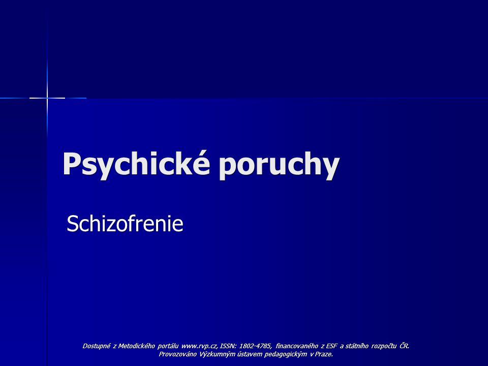 Psychické poruchy Schizofrenie Schizofrenie Dostupné z Metodického portálu www.rvp.cz, ISSN: 1802-4785, financovaného z ESF a státního rozpočtu ČR.