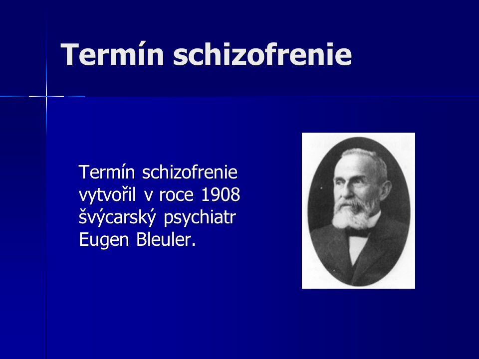Termín schizofrenie Termín schizofrenie vytvořil v roce 1908 švýcarský psychiatr Eugen Bleuler.