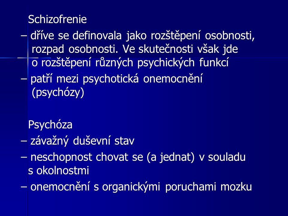 Schizofrenie – dříve se definovala jako rozštěpení osobnosti, rozpad osobnosti. Ve skutečnosti však jde o rozštěpení různých psychických funkcí – dřív