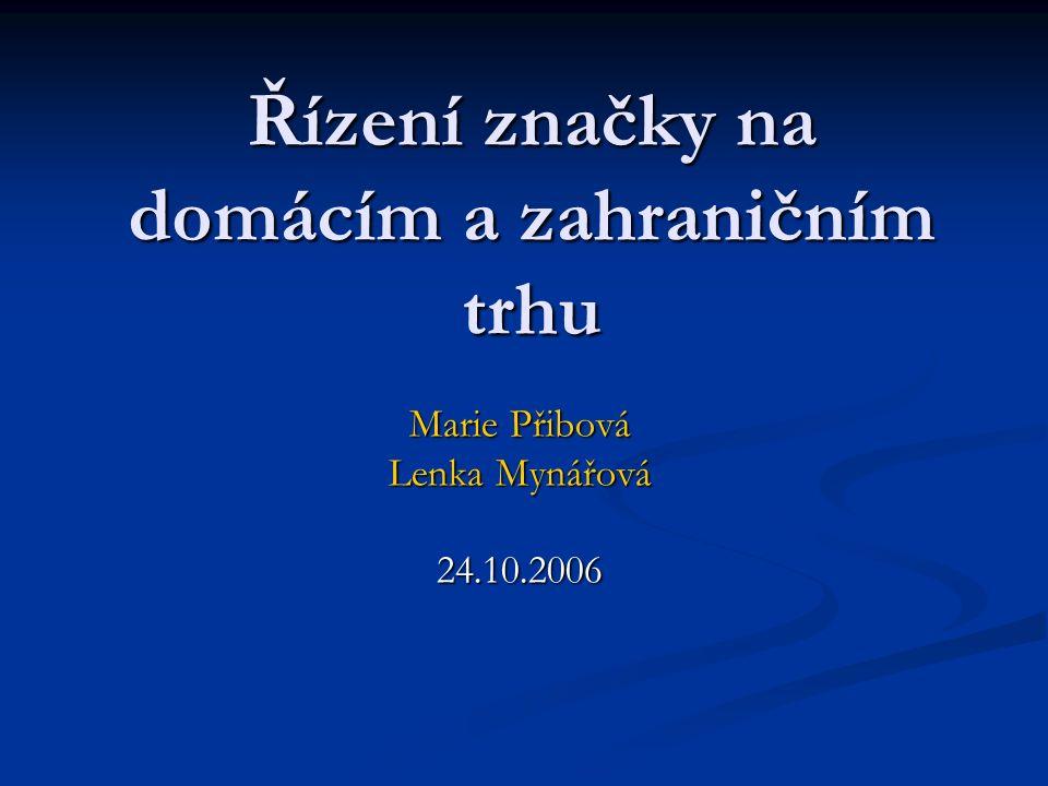 Řízení značky na domácím a zahraničním trhu Marie Přibová Lenka Mynářová 24.10.2006