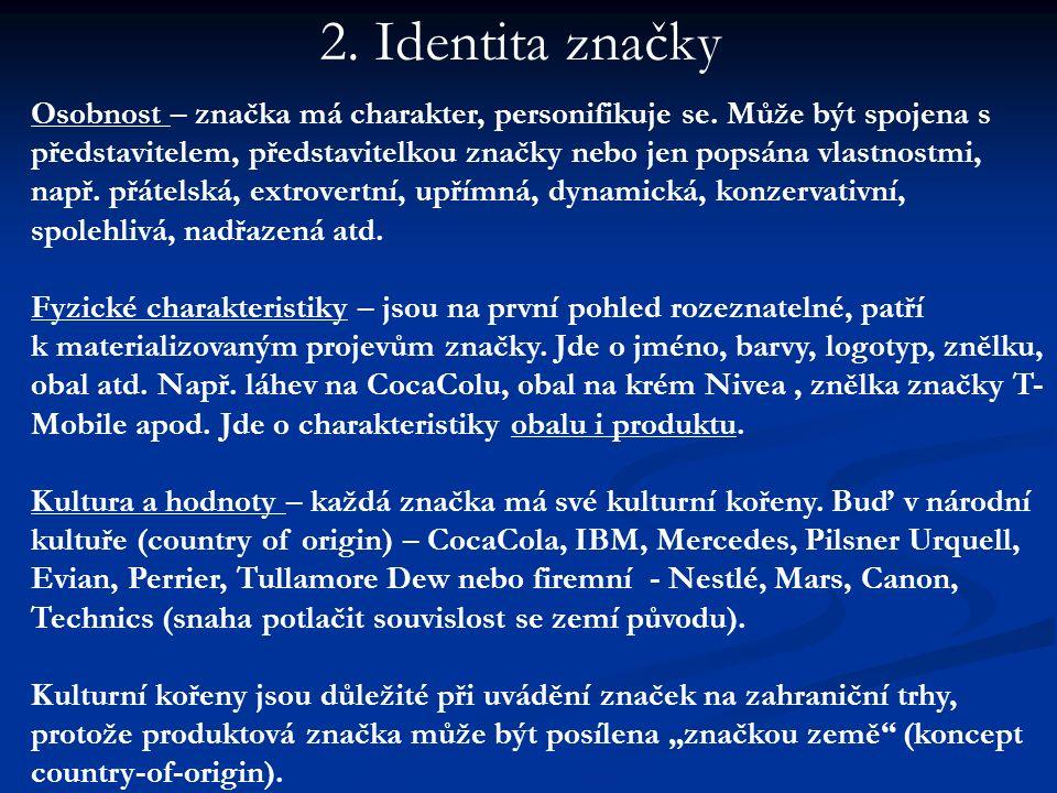 Osobnost – značka má charakter, personifikuje se. Může být spojena s představitelem, představitelkou značky nebo jen popsána vlastnostmi, např. přátel