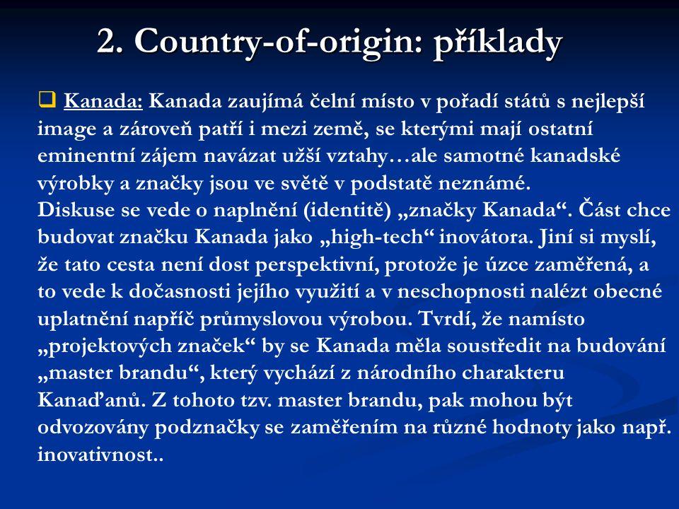 2. Country-of-origin: příklady  Kanada: Kanada zaujímá čelní místo v pořadí států s nejlepší image a zároveň patří i mezi země, se kterými mají ostat
