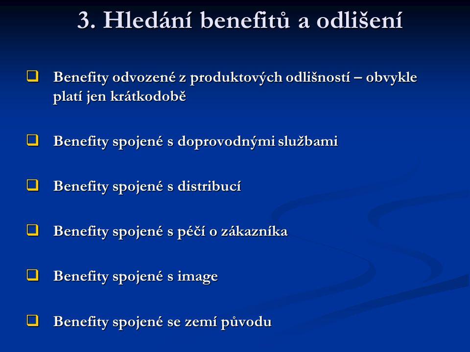  Benefity odvozené z produktových odlišností – obvykle platí jen krátkodobě  Benefity spojené s doprovodnými službami  Benefity spojené s distribucí  Benefity spojené s péčí o zákazníka  Benefity spojené s image  Benefity spojené se zemí původu 3.