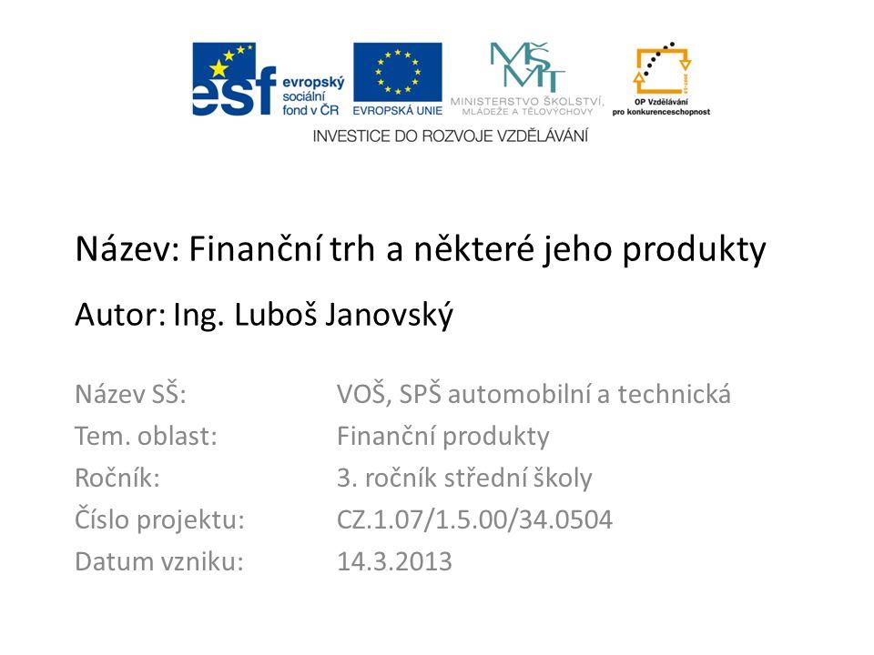 Název: Finanční trh a některé jeho produkty Autor: Ing.