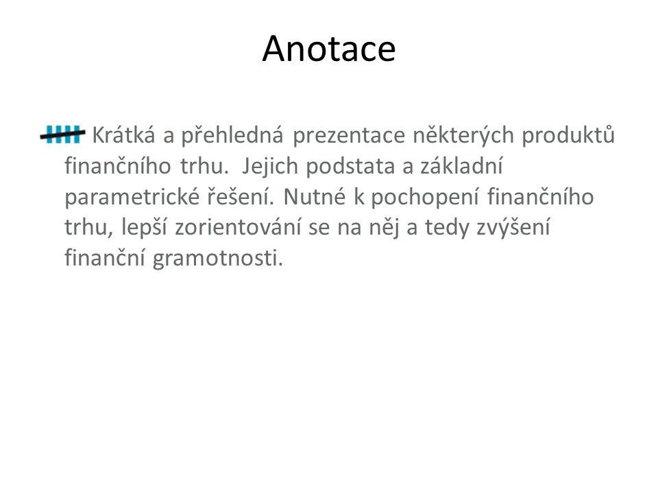 Anotace Krátká a přehledná prezentace některých produktů finančního trhu.