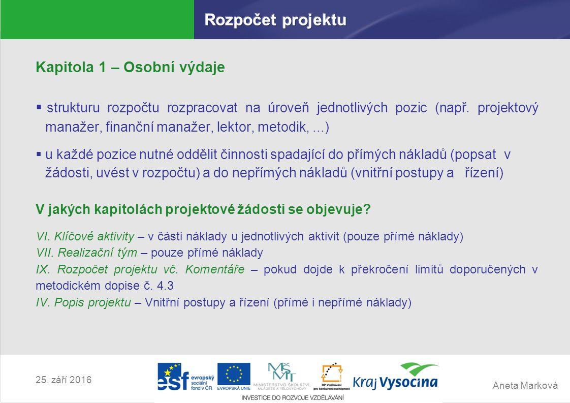 Aneta Marková 25. září 2016 Kapitola 1 – Osobní výdaje  strukturu rozpočtu rozpracovat na úroveň jednotlivých pozic (např. projektový manažer, finanč