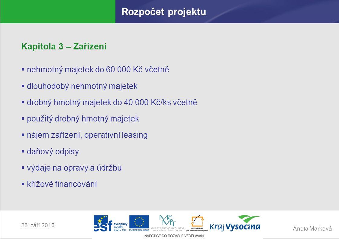 Aneta Marková 25. září 2016 Kapitola 3 – Zařízení  nehmotný majetek do 60 000 Kč včetně  dlouhodobý nehmotný majetek  drobný hmotný majetek do 40 0
