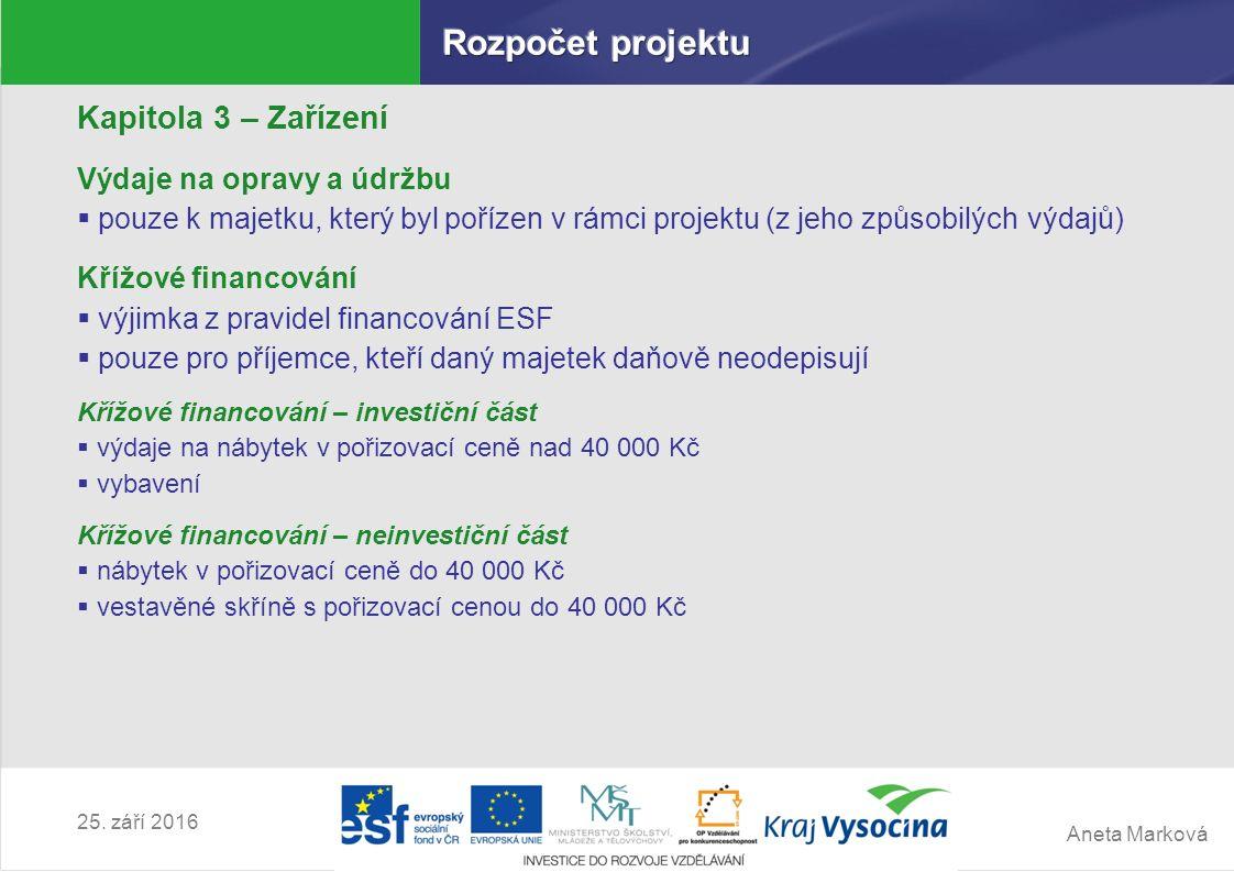 Aneta Marková 25. září 2016 Kapitola 3 – Zařízení Výdaje na opravy a údržbu  pouze k majetku, který byl pořízen v rámci projektu (z jeho způsobilých