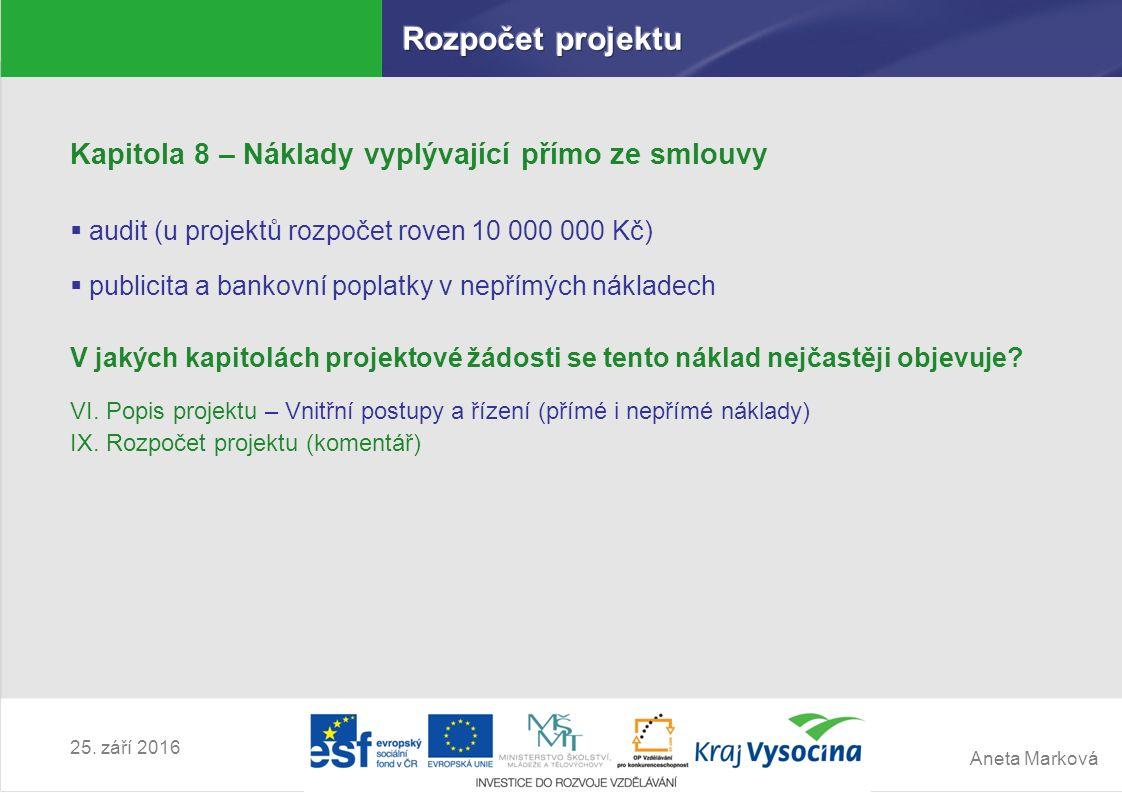 Aneta Marková 25. září 2016 Kapitola 8 – Náklady vyplývající přímo ze smlouvy  audit (u projektů rozpočet roven 10 000 000 Kč)  publicita a bankovní