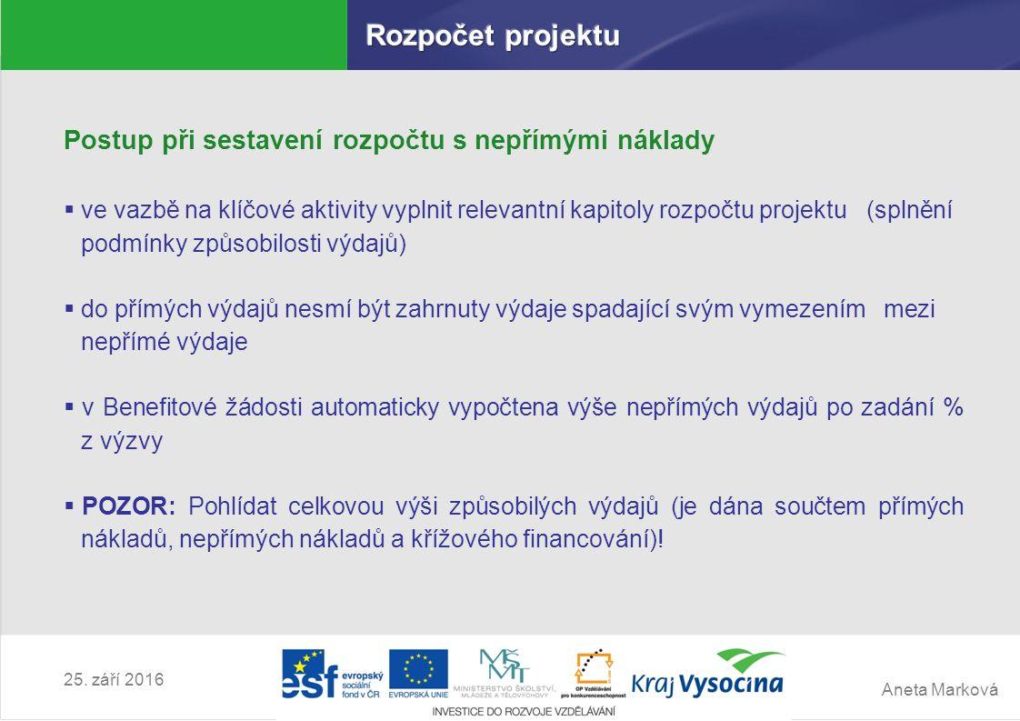Aneta Marková 25. září 2016 Postup při sestavení rozpočtu s nepřímými náklady  ve vazbě na klíčové aktivity vyplnit relevantní kapitoly rozpočtu proj