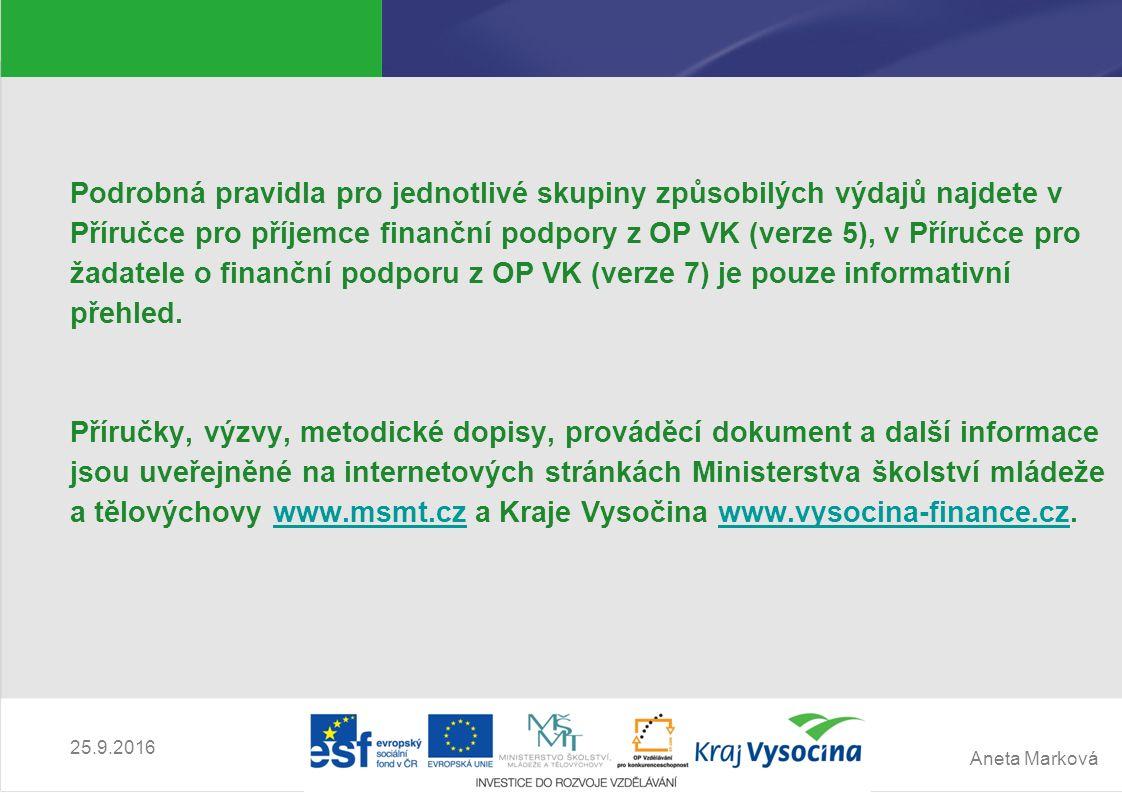 Aneta Marková 25.9.2016 Podrobná pravidla pro jednotlivé skupiny způsobilých výdajů najdete v Příručce pro příjemce finanční podpory z OP VK (verze 5)