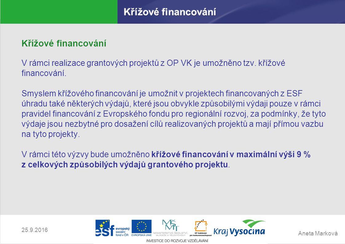 Aneta Marková 25.9.2016 Křížové financování V rámci realizace grantových projektů z OP VK je umožněno tzv. křížové financování. Smyslem křížového fina