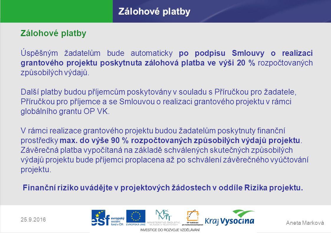 Aneta Marková 25.9.2016 Zálohové platby Úspěšným žadatelům bude automaticky po podpisu Smlouvy o realizaci grantového projektu poskytnuta zálohová pla