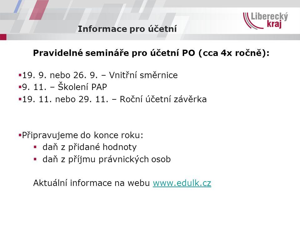Informace pro účetní Pravidelné semináře pro účetní PO (cca 4x ročně):  19.