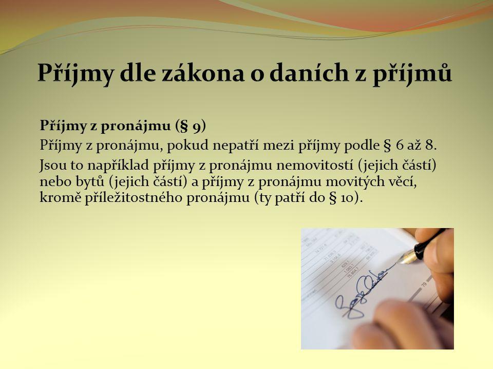 Příjmy z pronájmu (§ 9) Příjmy z pronájmu, pokud nepatří mezi příjmy podle § 6 až 8.