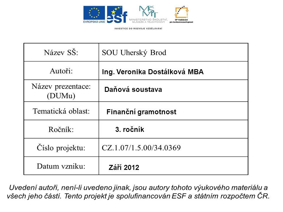 Ing. Veronika Dostálková MBA Daňová soustava Finanční gramotnost 3. ročník Září 2012