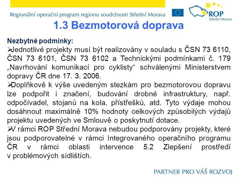 1.3 Bezmotorová doprava Nezbytné podmínky:  Jednotlivé projekty musí být realizovány v souladu s ČSN 73 6110, ČSN 73 6101, ČSN 73 6102 a Technickými podmínkami č.