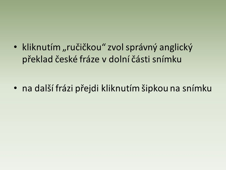 To jsem rád.I m happy about that. I m glad to hear that.