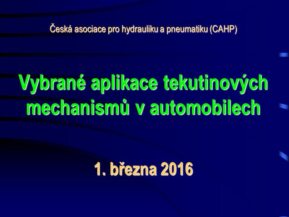 Česká asociace pro hydrauliku a pneumatiku (CAHP) Vybrané aplikace tekutinových mechanismů v automobilech 1. března 2016