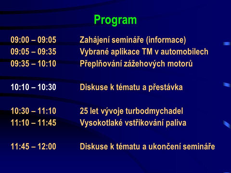 Program 09:00 – 09:05Zahájení semináře (informace) 09:05 – 09:35Vybrané aplikace TM v automobilech 09:35 – 10:10Přeplňování zážehových motorů 10:10 – 10:30Diskuse k tématu a přestávka 10:30 – 11:1025 let vývoje turbodmychadel 11:10 – 11:45Vysokotlaké vstřikování paliva 11:45 – 12:00Diskuse k tématu a ukončení semináře