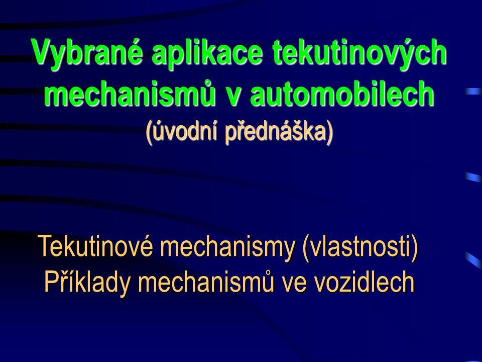 Vybrané aplikace tekutinových mechanismů v automobilech (úvodní přednáška) Tekutinové mechanismy (vlastnosti) Příklady mechanismů ve vozidlech