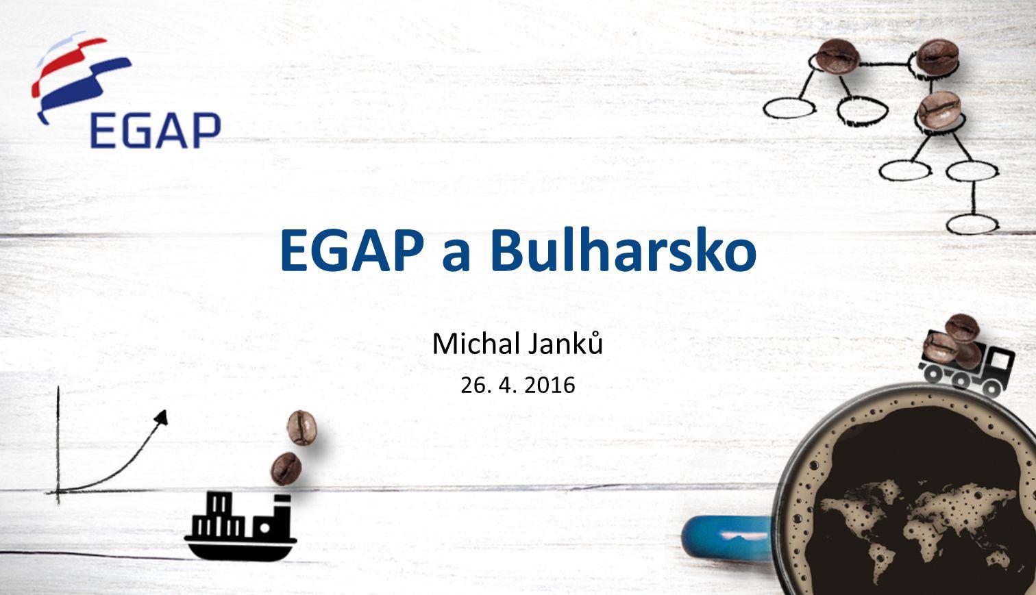 EGAP a Bulharsko Michal Janků 26. 4. 2016