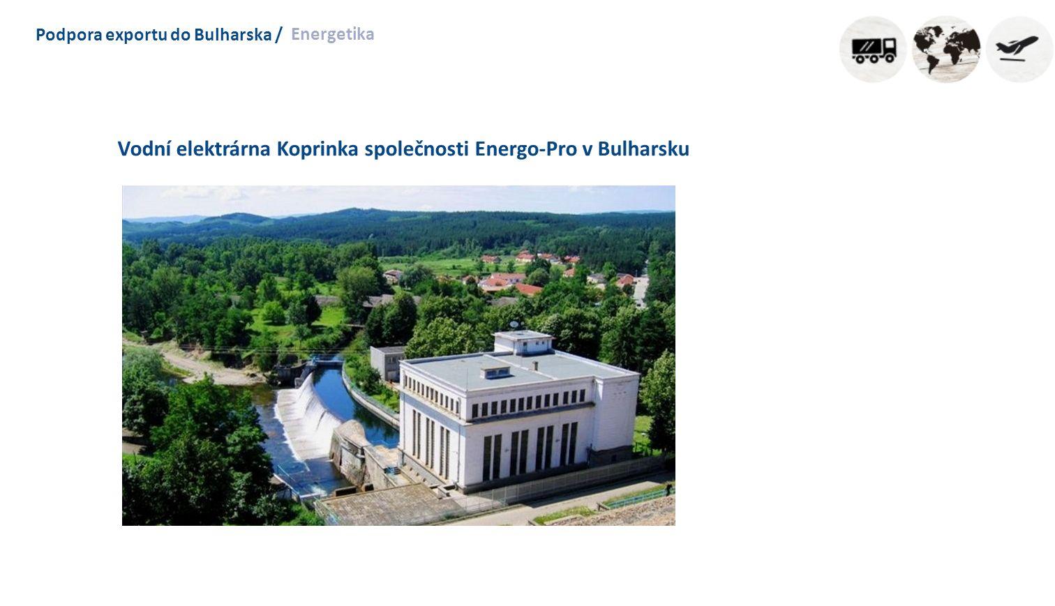 Podpora exportu do Bulharska / Energetika Vodní elektrárna Koprinka společnosti Energo-Pro v Bulharsku