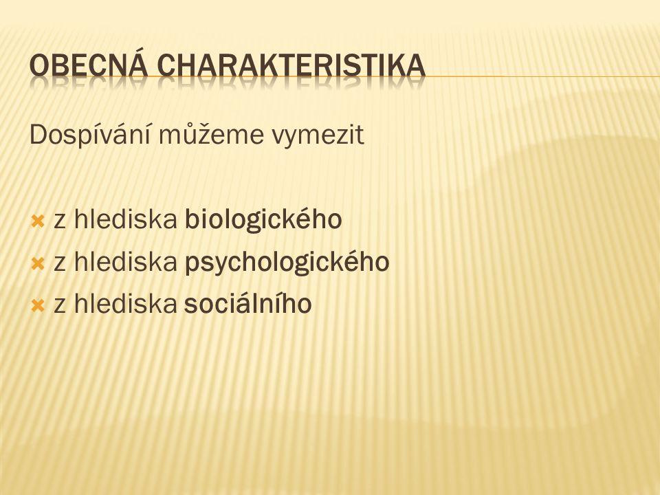 Dospívání můžeme vymezit  z hlediska biologického  z hlediska psychologického  z hlediska sociálního