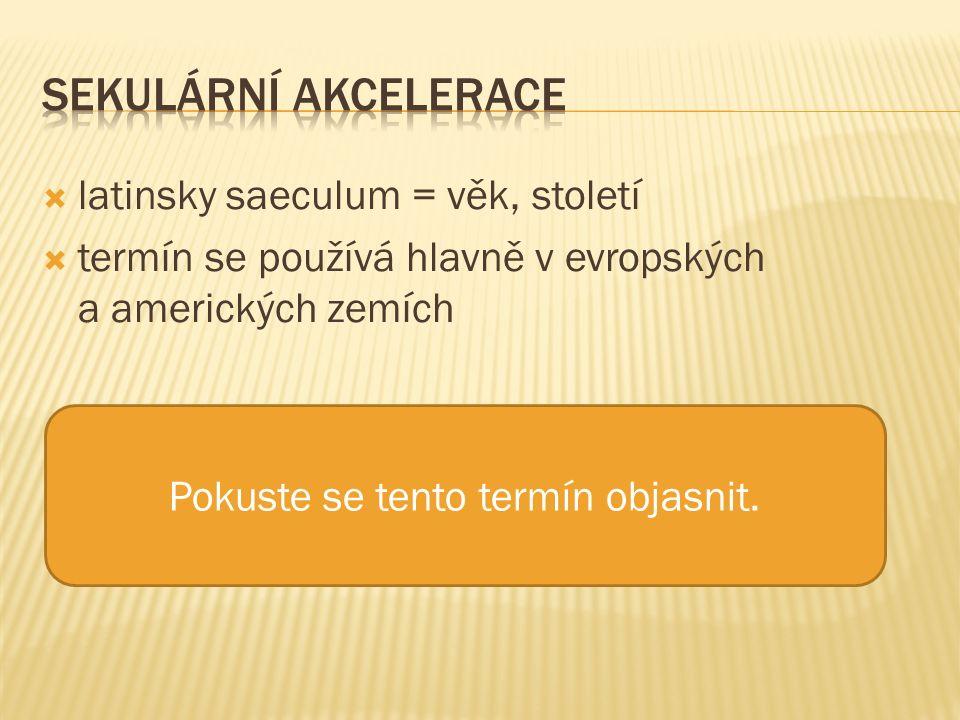  latinsky saeculum = věk, století  termín se používá hlavně v evropských a amerických zemích Pokuste se tento termín objasnit.