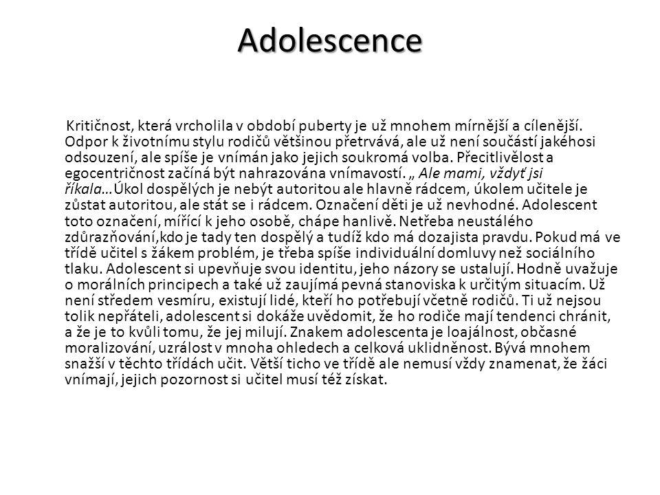 Adolescence Kritičnost, která vrcholila v období puberty je už mnohem mírnější a cílenější. Odpor k životnímu stylu rodičů většinou přetrvává, ale už