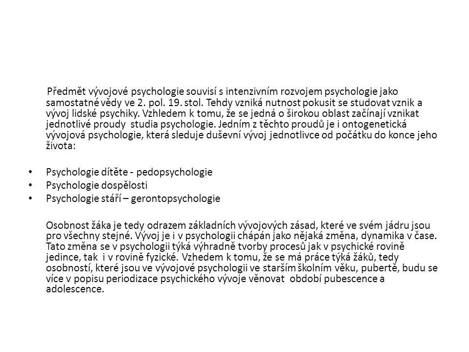 Předmět vývojové psychologie souvisí s intenzivním rozvojem psychologie jako samostatné vědy ve 2. pol. 19. stol. Tehdy vzniká nutnost pokusit se stud