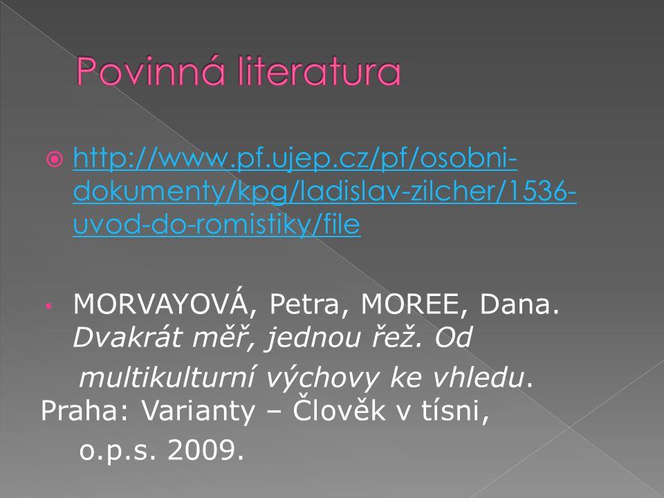  http://www.pf.ujep.cz/pf/osobni- dokumenty/kpg/ladislav-zilcher/1536- uvod-do-romistiky/file http://www.pf.ujep.cz/pf/osobni- dokumenty/kpg/ladislav-zilcher/1536- uvod-do-romistiky/file MORVAYOVÁ, Petra, MOREE, Dana.