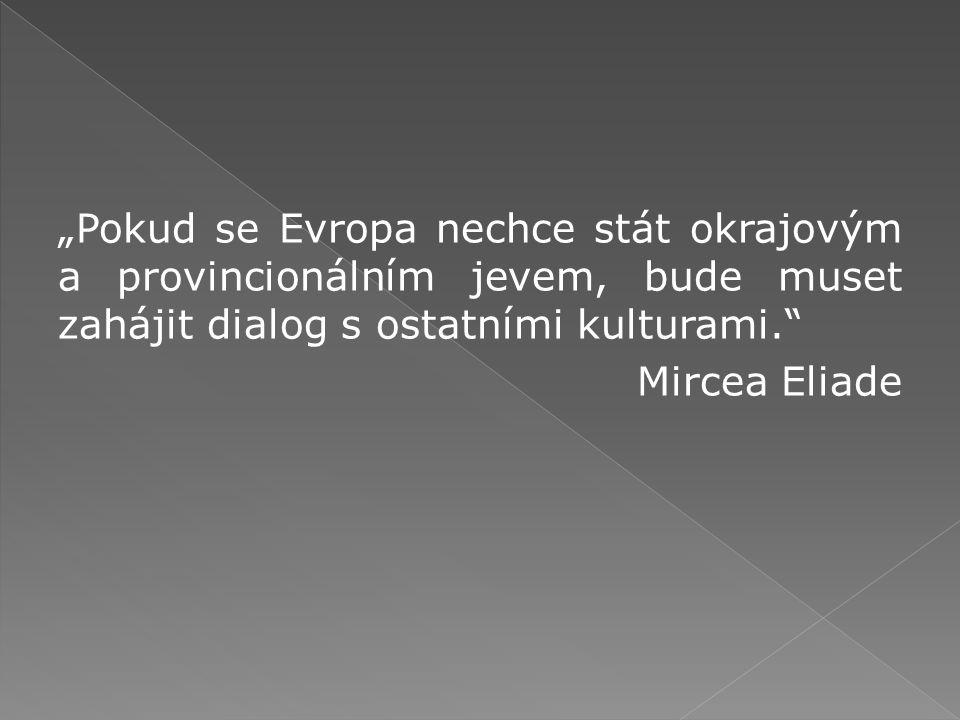 """""""Pokud se Evropa nechce stát okrajovým a provincionálním jevem, bude muset zahájit dialog s ostatními kulturami. Mircea Eliade"""
