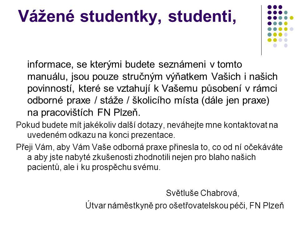 Další informace pro studenty V souvislosti se získáním certifikátu kvality a bezpečí lůžkové zdravotní péče ve FN Plzeň, dne 7.