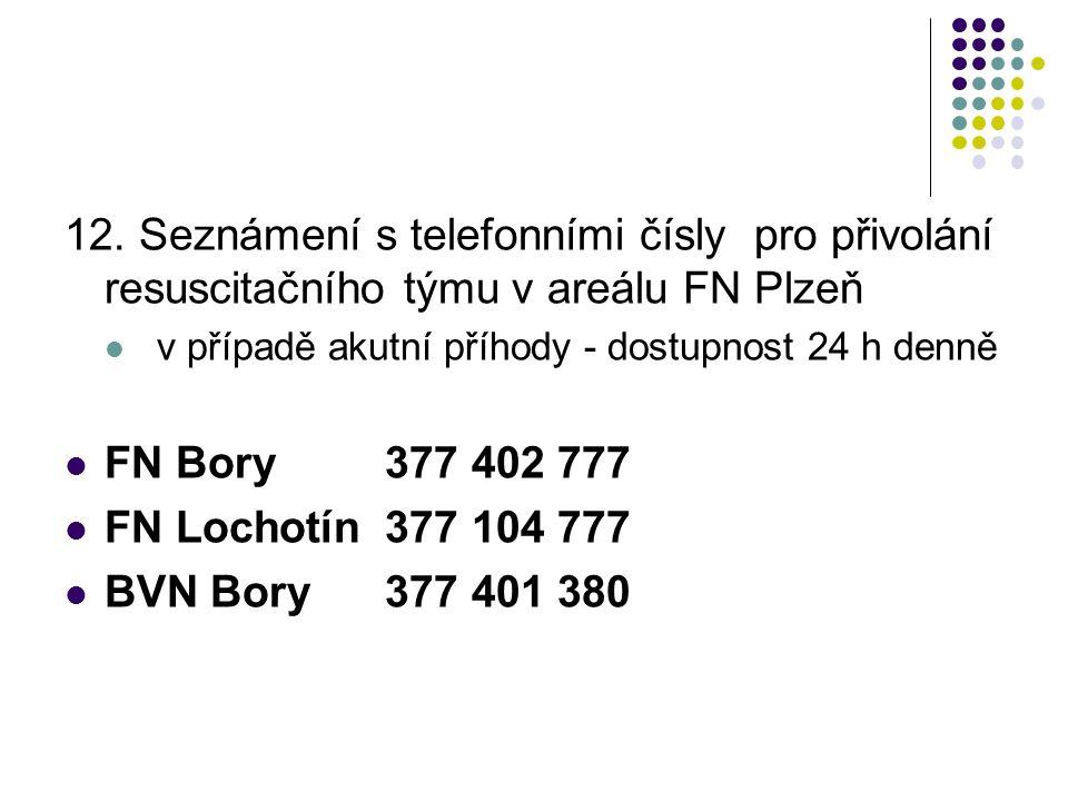 12. Seznámení s telefonními čísly pro přivolání resuscitačního týmu v areálu FN Plzeň v případě akutní příhody - dostupnost 24 h denně FN Bory377 402