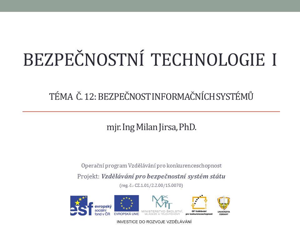 BEZPEČNOSTNÍ TECHNOLOGIE I Operační program Vzdělávání pro konkurenceschopnost Projekt: Vzdělávání pro bezpečnostní systém státu (reg.