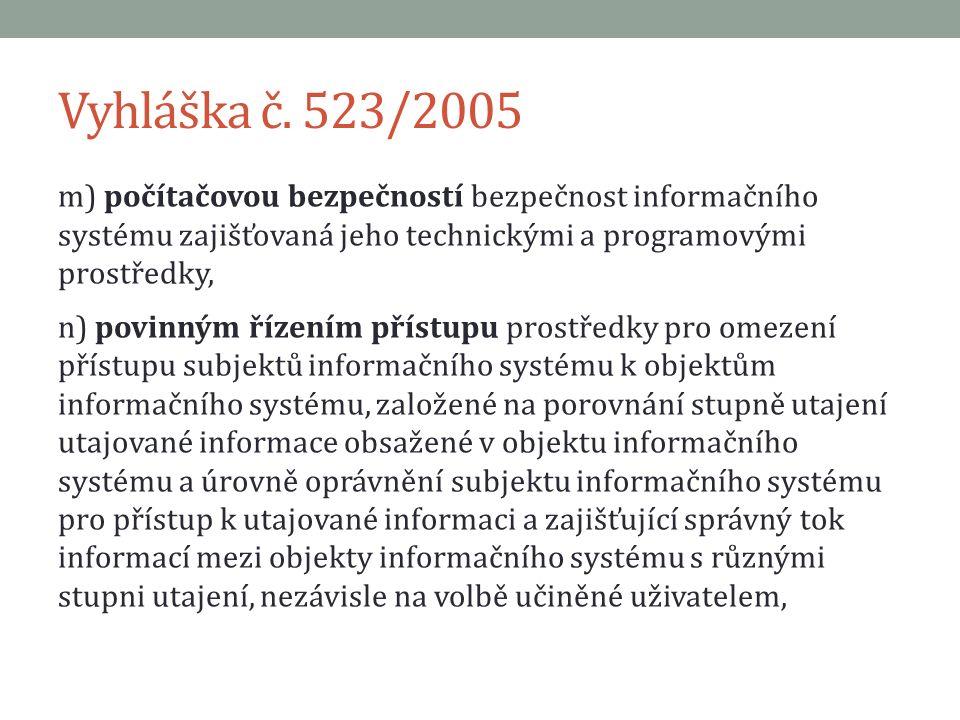 Vyhláška č. 523/2005 m) počítačovou bezpečností bezpečnost informačního systému zajišťovaná jeho technickými a programovými prostředky, n) povinným ří
