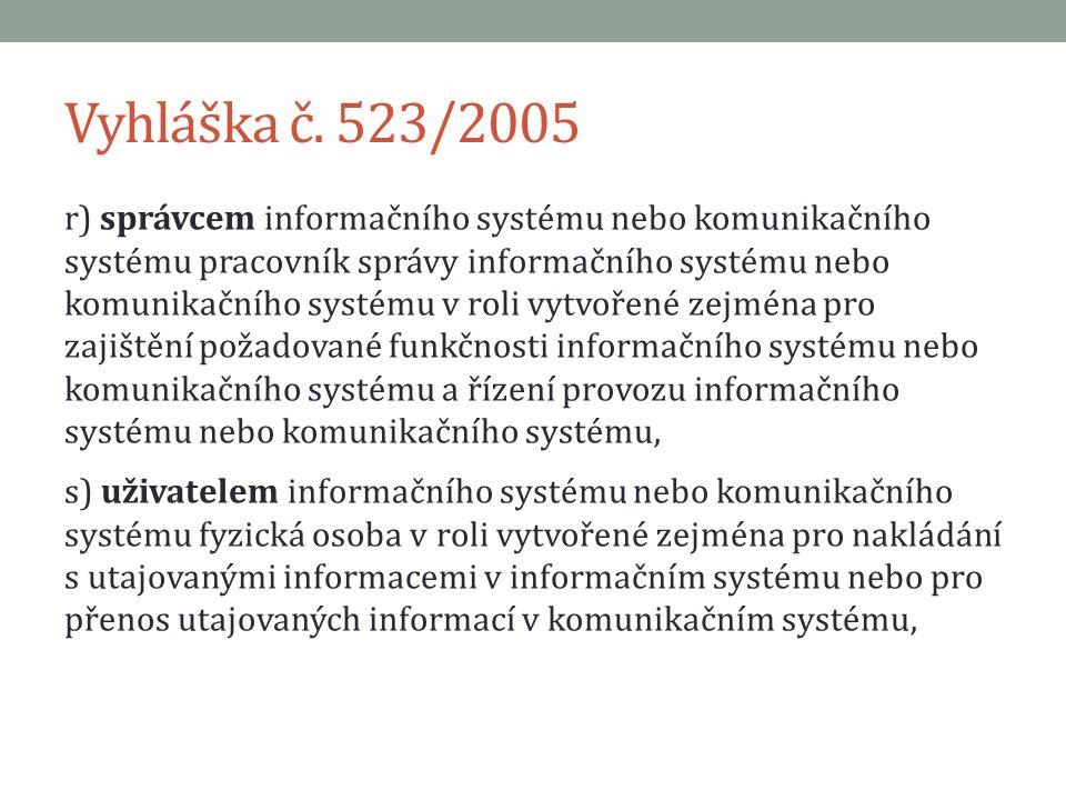 Vyhláška č. 523/2005 r) správcem informačního systému nebo komunikačního systému pracovník správy informačního systému nebo komunikačního systému v ro