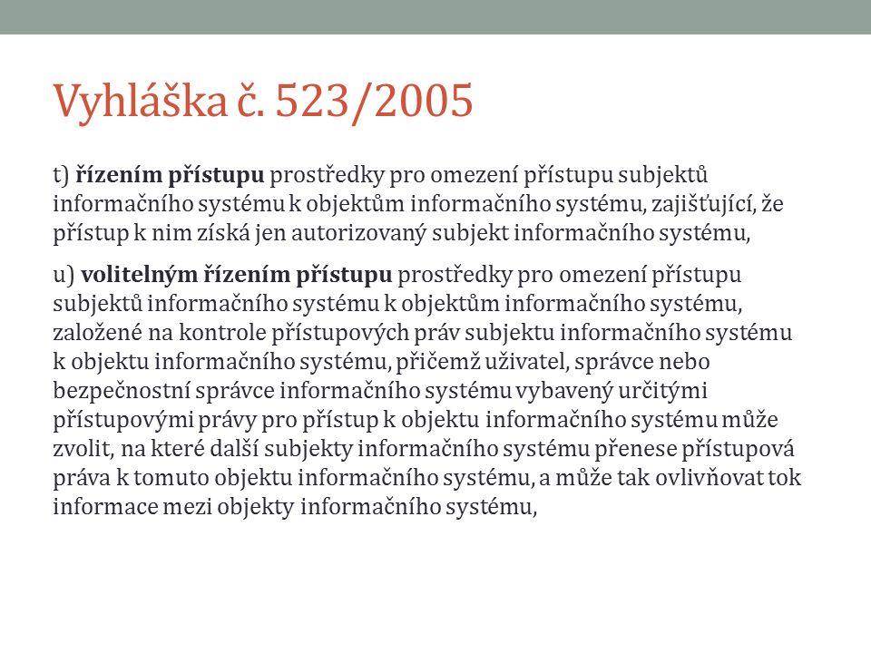 Vyhláška č. 523/2005 t) řízením přístupu prostředky pro omezení přístupu subjektů informačního systému k objektům informačního systému, zajišťující, ž