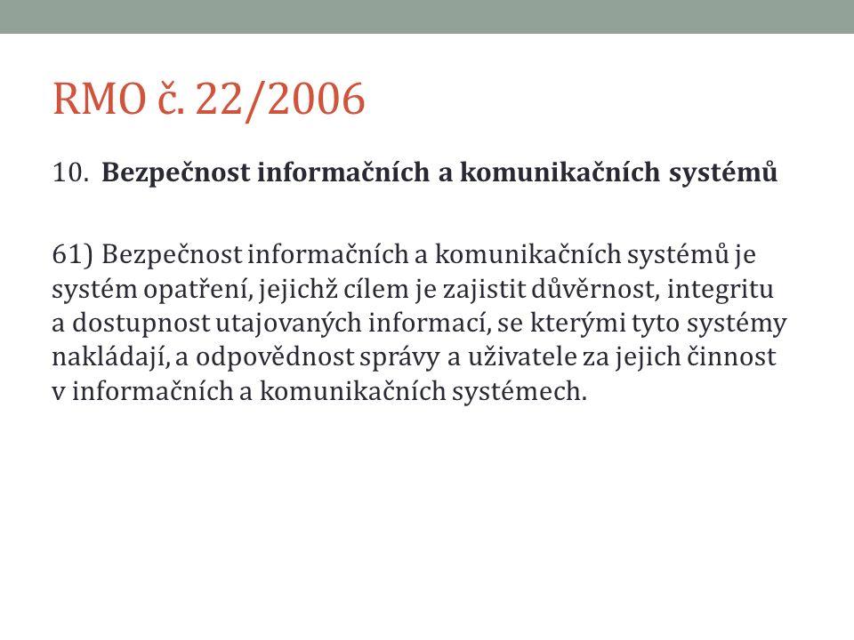 RMO č. 22/2006 10.Bezpečnost informačních a komunikačních systémů 61)Bezpečnost informačních a komunikačních systémů je systém opatření, jejichž cílem