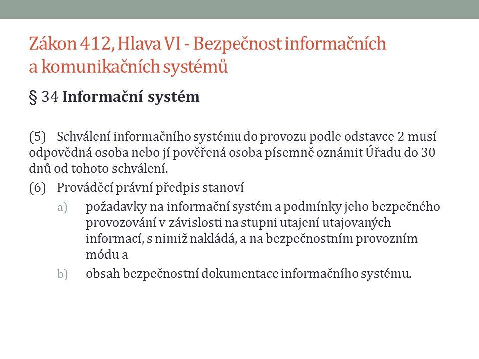 Zákon 412, Hlava VI - Bezpečnost informačních a komunikačních systémů § 35 Komunikační systém (1)Komunikačním systémem nakládajícím s utajovanými informacemi (dále jen komunikační systém ) se pro účely tohoto zákona rozumí systém zajišťující přenos těchto informací mezi koncovými uživateli a zahrnující koncové komunikační zařízení, přenosové prostředí, kryptografické prostředky, obsluhu a provozní podmínky a postupy.