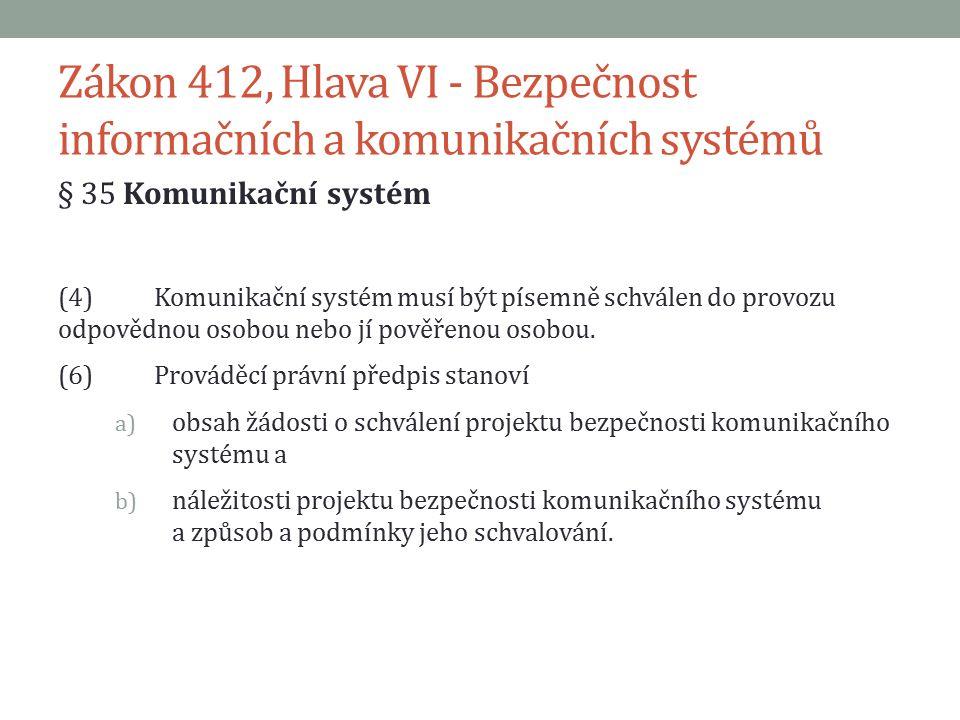 Zákon 412, Hlava VI - Bezpečnost informačních a komunikačních systémů § 35 Komunikační systém (4)Komunikační systém musí být písemně schválen do provo