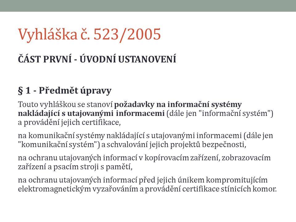 Vyhláška č. 523/2005 ČÁST PRVNÍ - ÚVODNÍ USTANOVENÍ § 1 - Předmět úpravy Touto vyhláškou se stanoví požadavky na informační systémy nakládající s utaj
