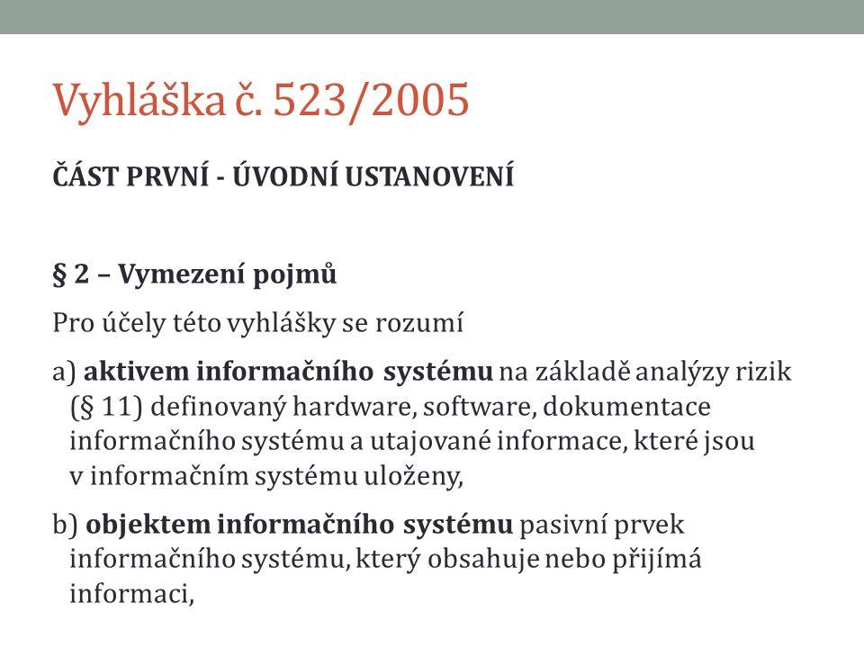 Vyhláška č. 523/2005 ČÁST PRVNÍ - ÚVODNÍ USTANOVENÍ § 2 – Vymezení pojmů Pro účely této vyhlášky se rozumí a) aktivem informačního systému na základě