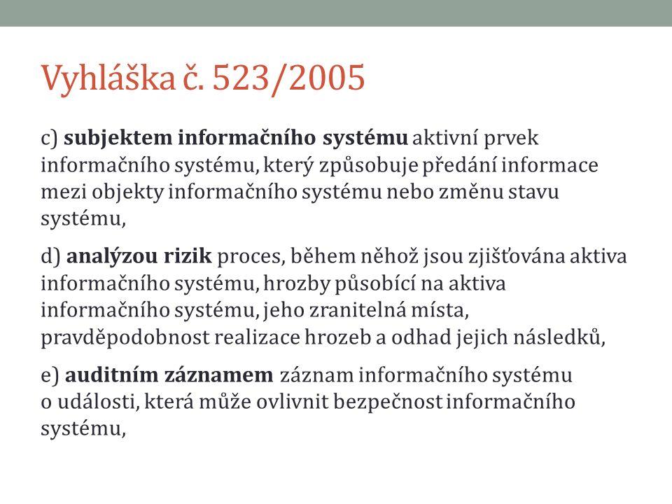 Vyhláška č. 523/2005 c) subjektem informačního systému aktivní prvek informačního systému, který způsobuje předání informace mezi objekty informačního