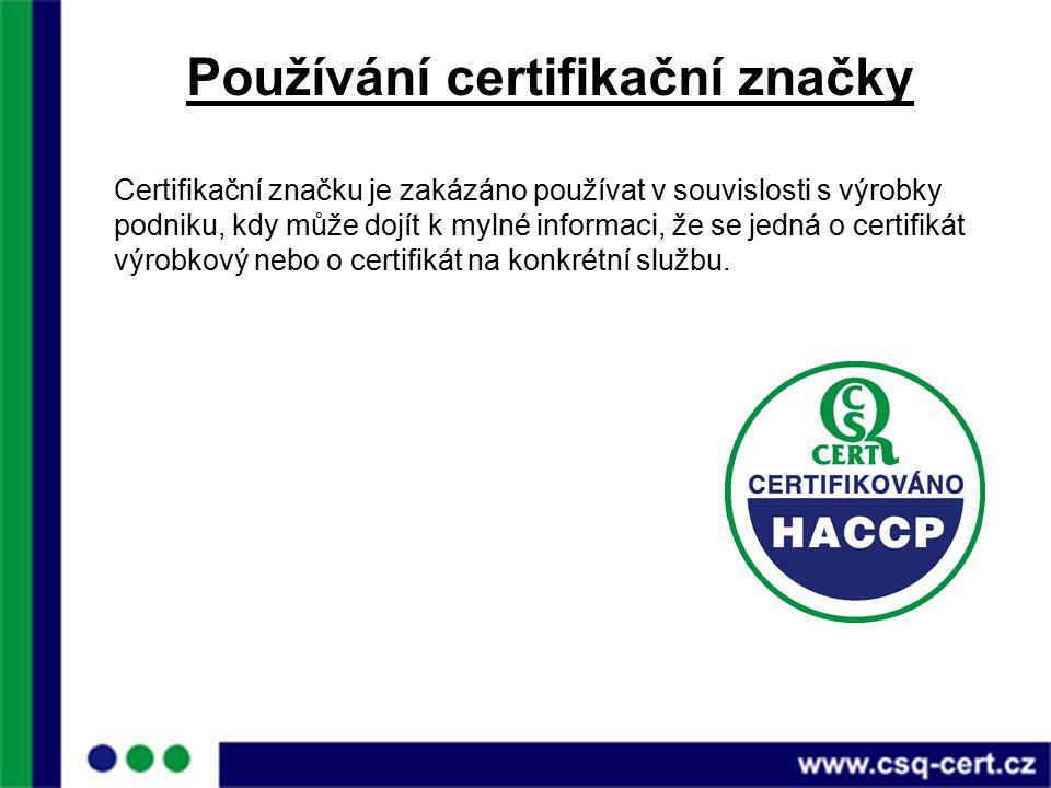 Používání certifikační značky Certifikační značku je zakázáno používat v souvislosti s výrobky podniku, kdy může dojít k mylné informaci, že se jedná o certifikát výrobkový nebo o certifikát na konkrétní službu.