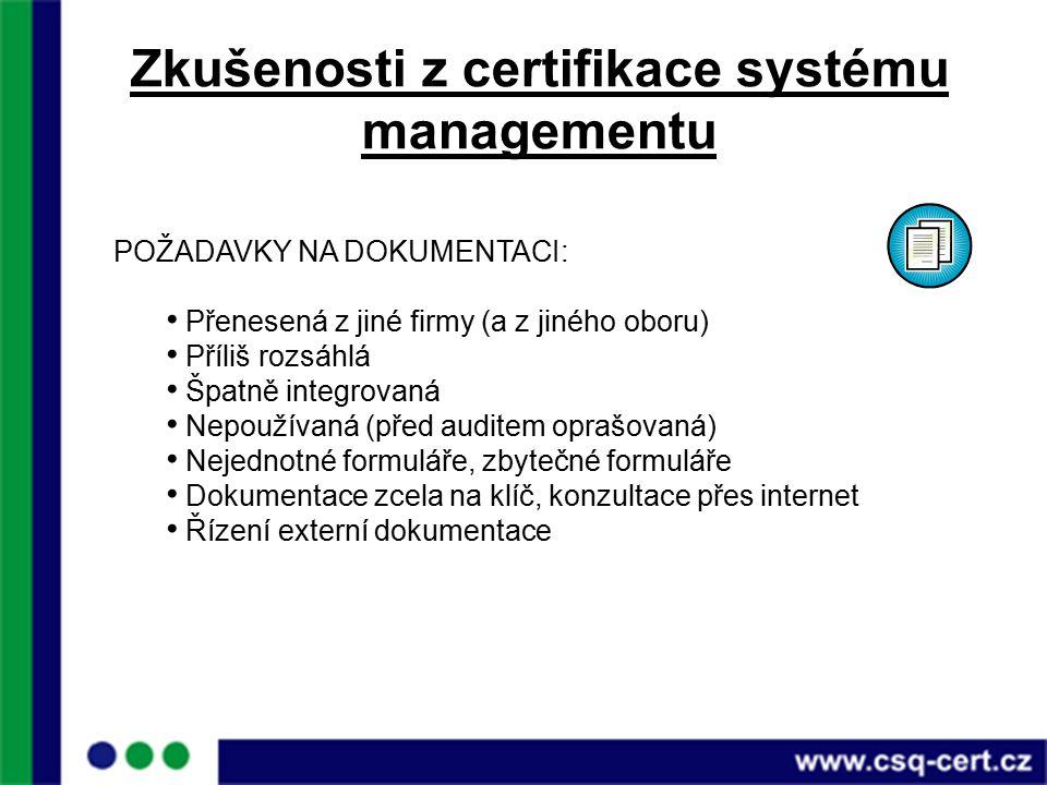 Zkušenosti z certifikace systému managementu POŽADAVKY NA DOKUMENTACI: Přenesená z jiné firmy (a z jiného oboru) Příliš rozsáhlá Špatně integrovaná Nepoužívaná (před auditem oprašovaná) Nejednotné formuláře, zbytečné formuláře Dokumentace zcela na klíč, konzultace přes internet Řízení externí dokumentace