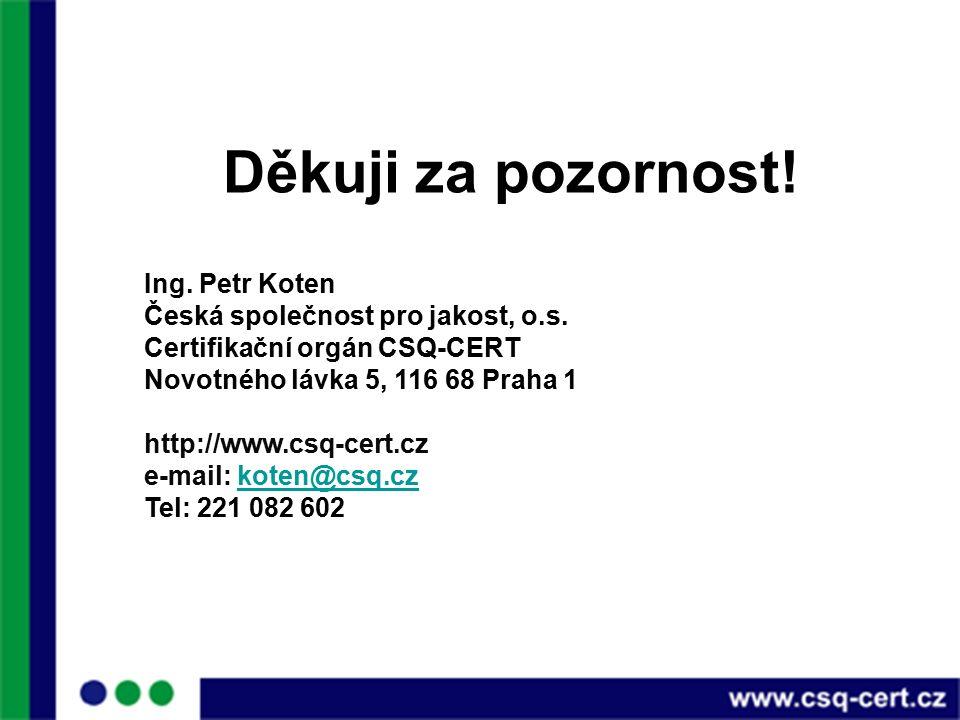 Děkuji za pozornost. Ing. Petr Koten Česká společnost pro jakost, o.s.