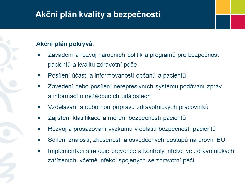 Akční plán kvality a bezpečnosti Akční plán pokrývá:  Zavádění a rozvoj národních politik a programů pro bezpečnost pacientů a kvalitu zdravotní péče
